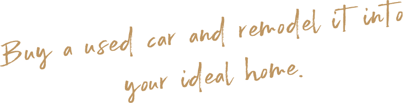 buy a used car and remodel it into your idea home.